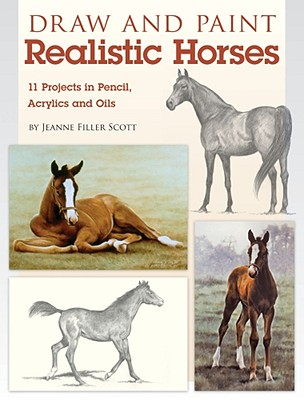 Draw and Paint Realistic Horses By Scott, Jeanne Filler